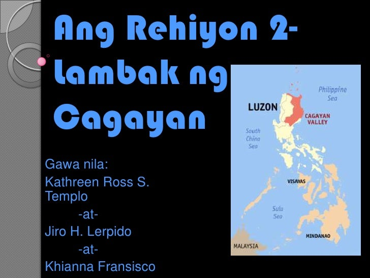 Ang Rehiyon 2- Lambak ng Cagayan<br />Gawanila:<br />Kathreen Ross S. Templo<br />         -at-<br />Jiro H. Lerpido<br />...