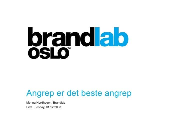 Angrep er det beste angrep Monna Nordhagen, Brandlab First Tuesday, 01.12.2008