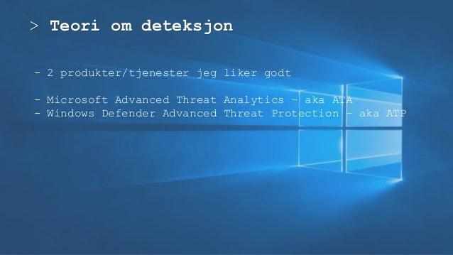 > Teori om deteksjon - 2 produkter/tjenester jeg liker godt - Microsoft Advanced Threat Analytics – aka ATA - Windows Defe...
