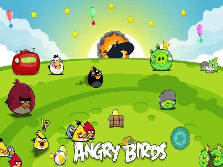 • Angry Birds (en español: Pájaros furiosos) es  un videojuego creado en 2009 por la empresa  finlandesa Rovio Mobile.