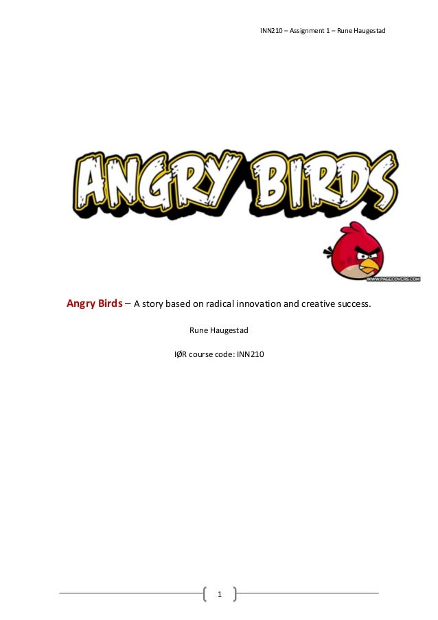 INN210 – Assignment 1 – Rune Haugestad 1 Angry Birds – A story based on radical innovation and creative success. Rune Haug...