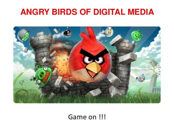 ANGRY BIRDS OF DIGITAL MEDIA<br />Game on !!!<br />