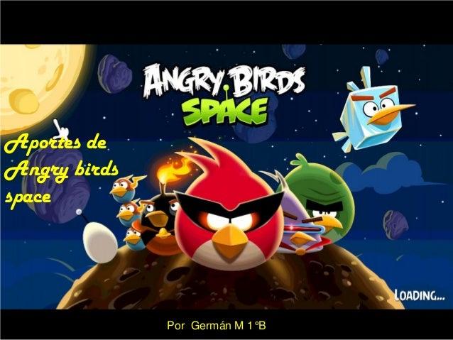 Aportes de Angry birds space  Por Germán M 1°B