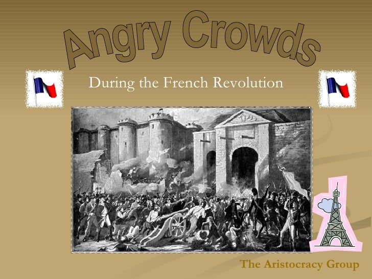 Angry Crowds During the French Revolution The Aristocracy Group