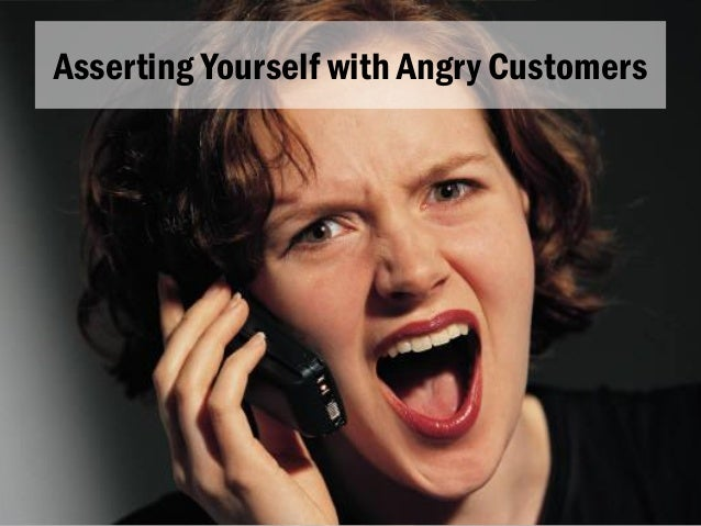 Asserting Yourself with Angry Customers