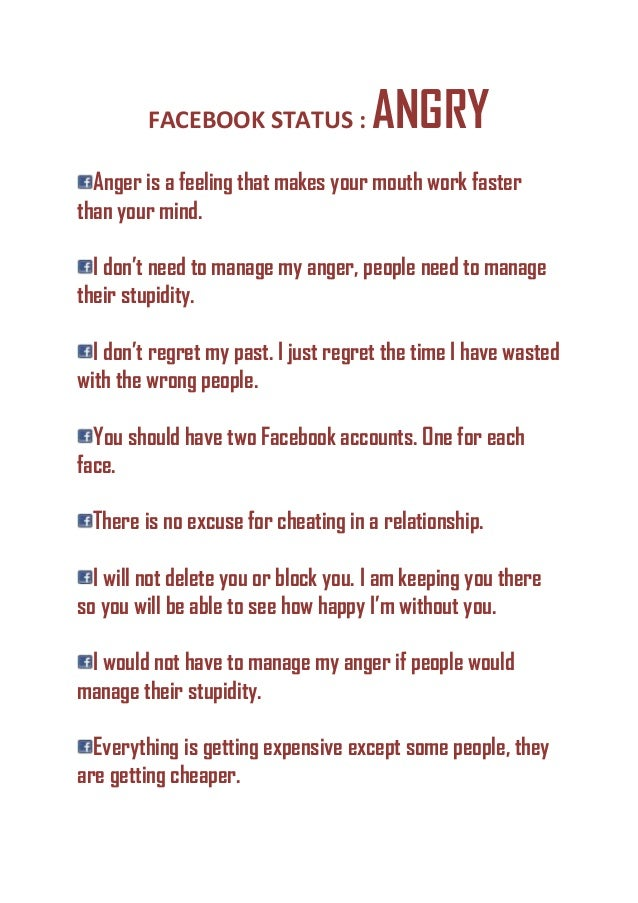 FACEBOOK STATUS : ANGRY Anger is a feeling that makes your mouth work faster than your mind. I don't need to manage my ang...
