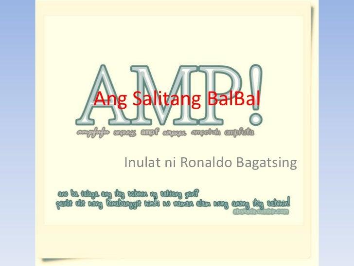 Ang SalitangBalBal<br />Inulatni Ronaldo Bagatsing<br />