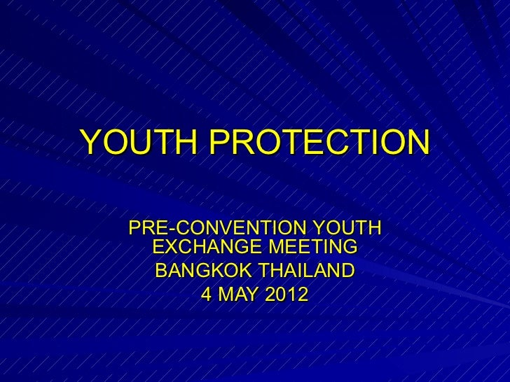 YOUTH PROTECTION  PRE-CONVENTION YOUTH    EXCHANGE MEETING    BANGKOK THAILAND        4 MAY 2012