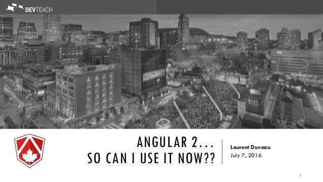 ANGULAR 2… SO CAN I USE IT NOW?? Laurent Duveau July 7, 2016 1