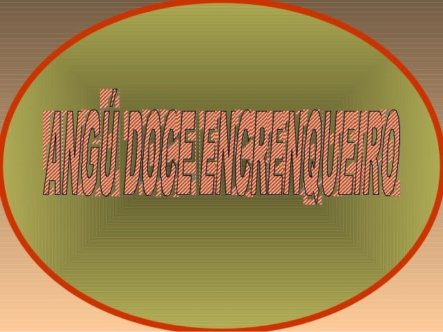 ANGU DOCE ENCRENQUEIRO