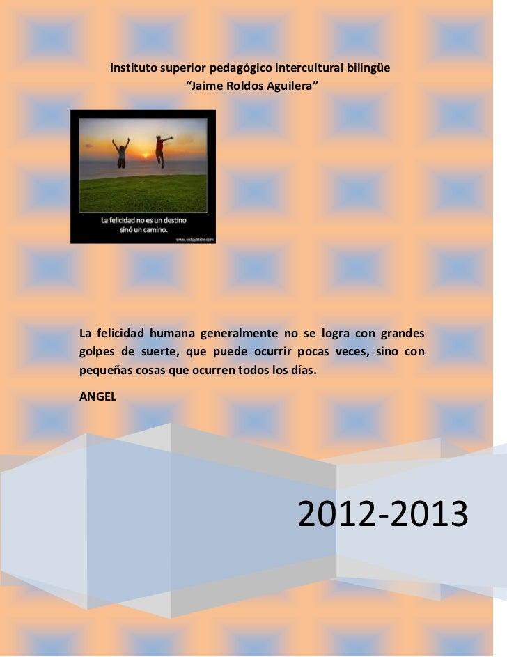 "Instituto superior pedagógico intercultural bilingüe                   ""Jaime Roldos Aguilera""La felicidad humana generalm..."