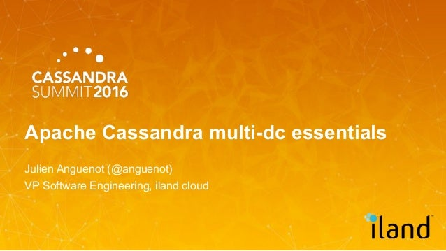 Apache Cassandra multi-dc essentials Julien Anguenot (@anguenot) VP Software Engineering, iland cloud