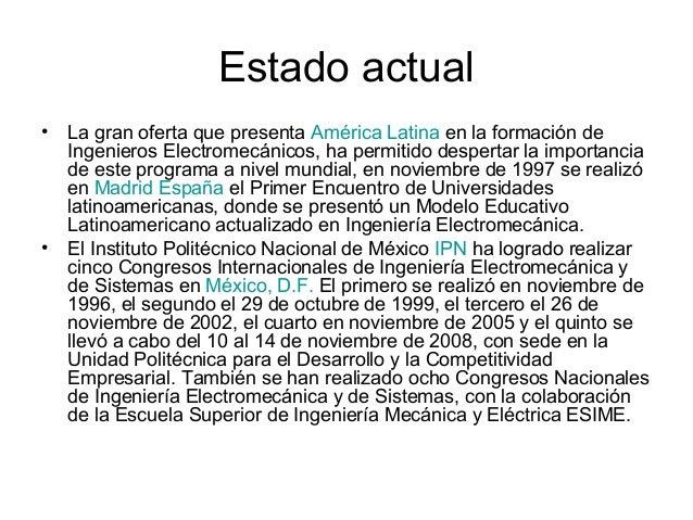 Estado actual • La gran oferta que presenta América Latina en la formación de Ingenieros Electromecánicos, ha permitido de...