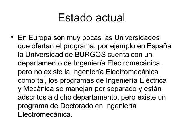 Estado actual • En Europa son muy pocas las Universidades que ofertan el programa, por ejemplo en España la Universidad de...
