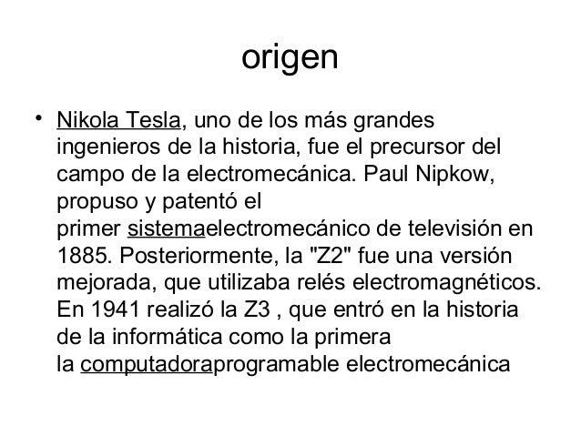 origen • Nikola Tesla, uno de los más grandes ingenieros de la historia, fue el precursor del campo de la electromecánica....