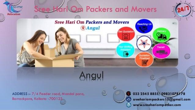 Sree Hari Om Packers and Movers Angul ADDRESS :- 7/4 Feeder road, Mandal para, Barrackpore, Kolkata -700123 033 2545 8855/...