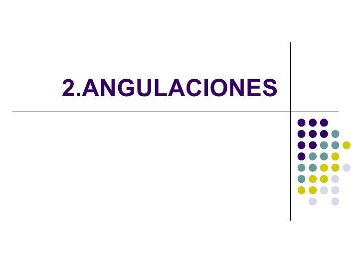 2.ANGULACIONES