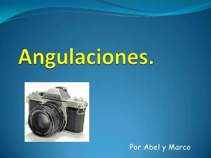 Angulaciones.<br /> Por Abel y Marco<br />