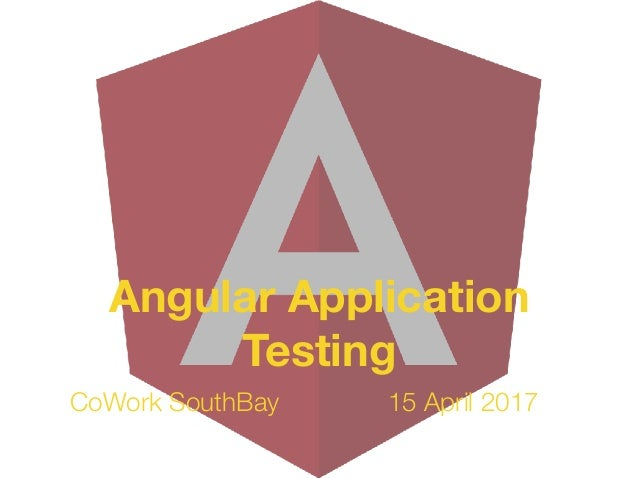 CoWork SouthBay 15 April 2017 Angular Application Testing