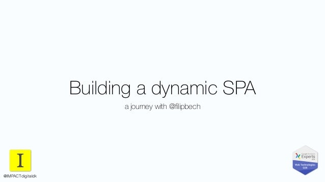 Building a dynamic SPA a journey with @filipbech @IMPACTdigitaldk