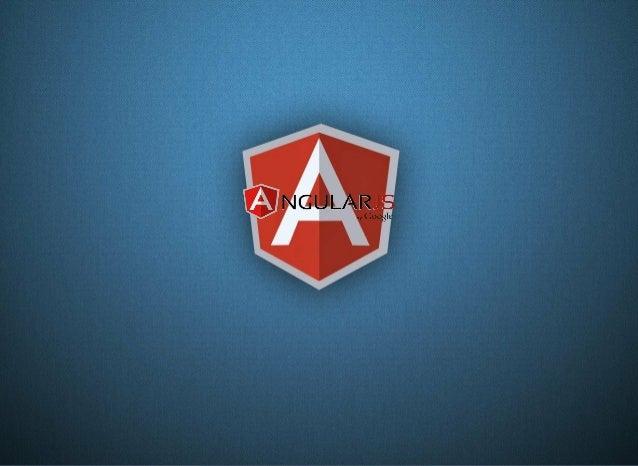 WhatisAngular? client-sideMVCframeworkfordynamicwebapps; perfectforbuildingCRUDapplication:data-binding, tem...