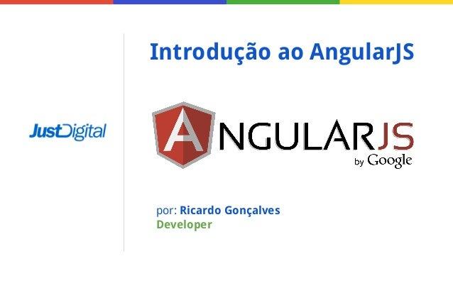 Introdução ao AngularJS  por: Ricardo Gonçalves Developer