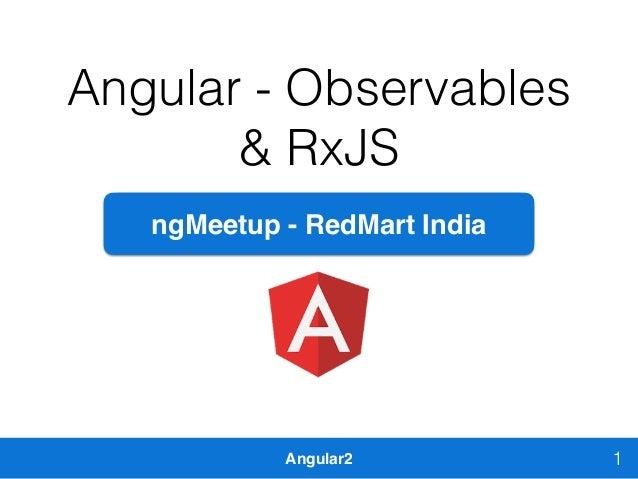 Angular2 Angular - Observables & RxJS 1 ngMeetup - RedMart India