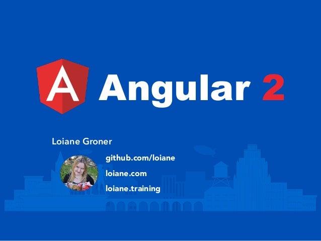 Angular 2 Loiane Groner github.com/loiane loiane.com loiane.training