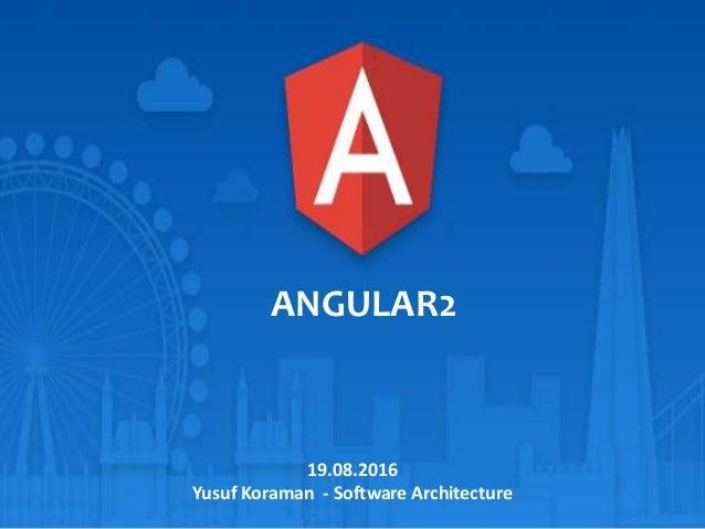 19.08.2016 Yusuf Koraman - Software Architecture ANGULAR2