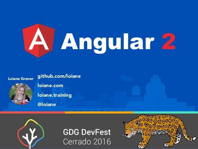 Angular 2 Loiane Groner github.com/loiane loiane.com loiane.training @loiane