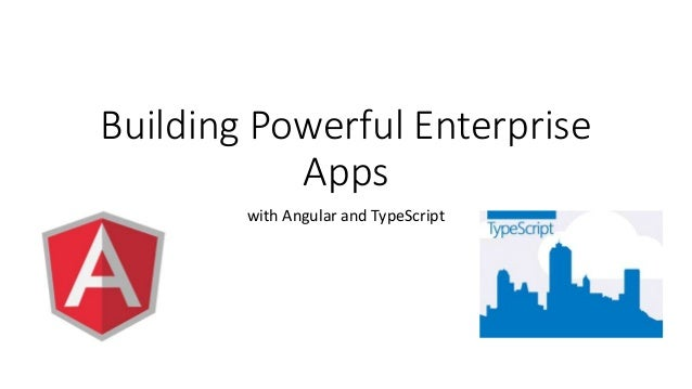 Building Powerful Enterprise Apps with Angular and TypeScript