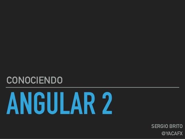 ANGULAR 2 CONOCIENDO SERGIO BRITO @YACAFX