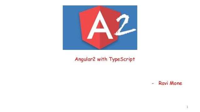 1 Angular2 with TypeScript - Ravi Mone