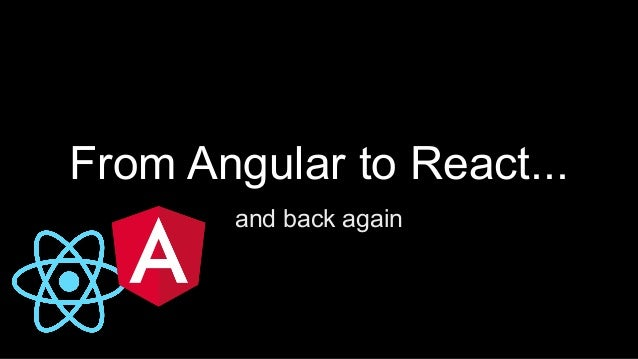 From Angular to React... and back again