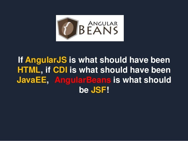 If AngularJS is what should have been HTML, if CDI is what should have been JavaEE, AngularBeans is what should be JSF!