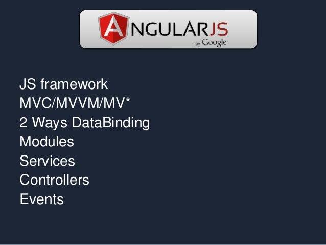 JS framework MVC/MVVM/MV* 2 Ways DataBinding Modules Services Controllers Events
