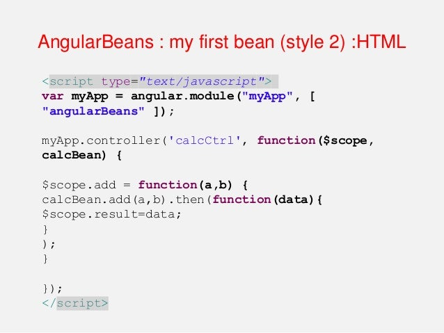 """AngularBeans : my first bean (style 2) :HTML <body ng-app=""""myApp""""> <div ng-controller=""""calcCtrl""""> <label>a:</label> <input..."""