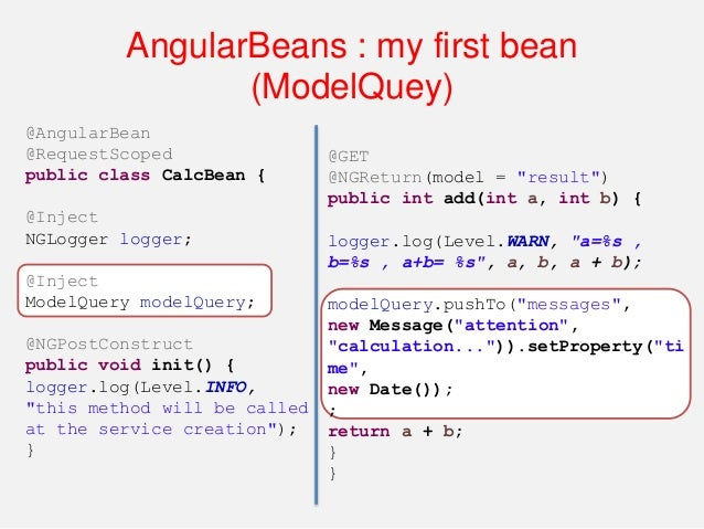 AngularBeans : my first bean (ModelQuey) :HTML myApp.controller('calcCtrl', function($scope, calcBean) { angularBeans.bind...