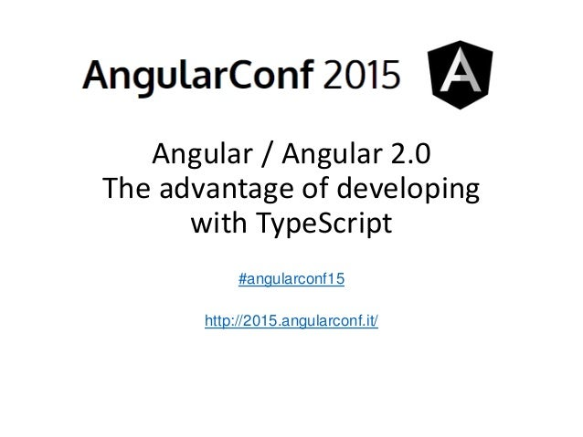 Angular / Angular 2.0 The advantage of developing with TypeScript #angularconf15 http://2015.angularconf.it/