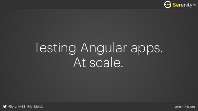 serenity-js.org#SerenityJS @JanMolak Testing Angular apps.