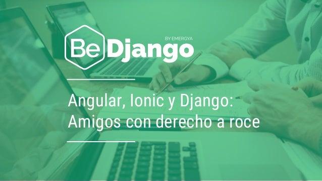 Angular, Ionic y Django: Amigos con derecho a roce