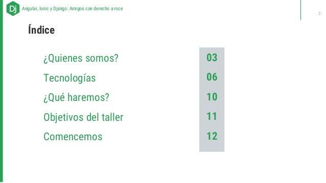 ABOUT US - Our recipes for successAngular, Ionic y Django: Amigos con derecho a roce 2 Índice 03 06 10 11 12 ¿Quienes somo...