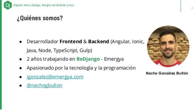 ● Desarrollador Frontend & Backend (Angular, Ionic, Java, Node, TypeScript, Gulp) ● 2 años trabajando en BeDjango - Emergy...