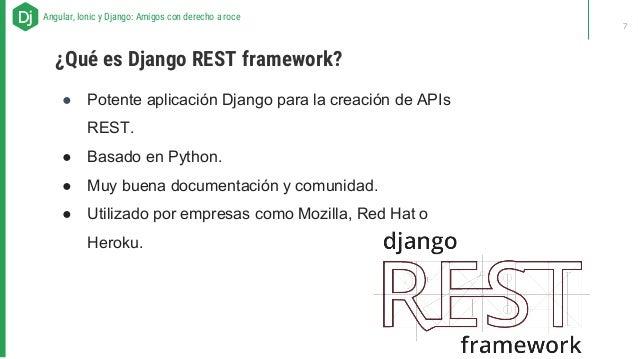 ● Potente aplicación Django para la creación de APIs REST. ● Basado en Python. ● Muy buena documentación y comunidad. ● Ut...