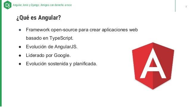 ● Framework open-source para crear aplicaciones web basado en TypeScript. ● Evolución de AngularJS. ● Liderado por Google....