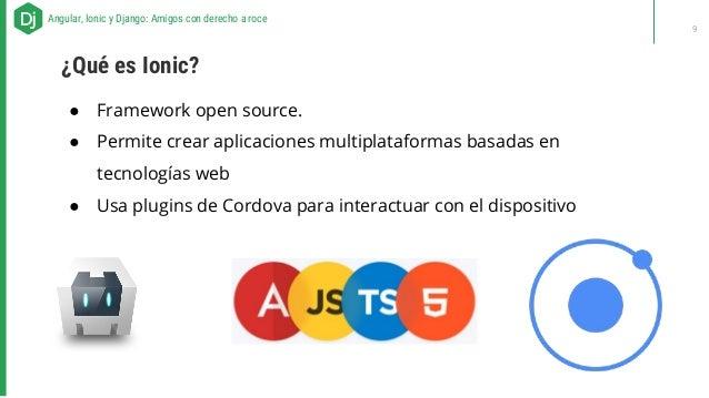 ● Framework open source. ● Permite crear aplicaciones multiplataformas basadas en tecnologías web ● Usa plugins de Cordova...