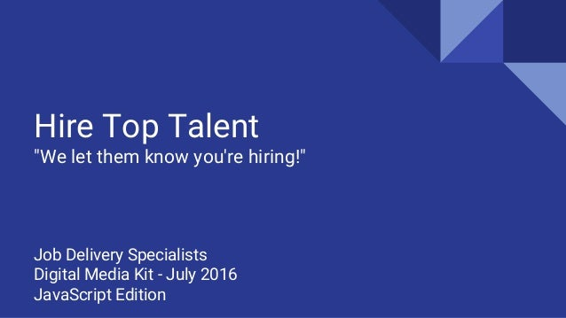 "Hire Top Talent ""We let them know you're hiring!"" Job Delivery Specialists Digital Media Kit - July 2016 JavaScript Edition"