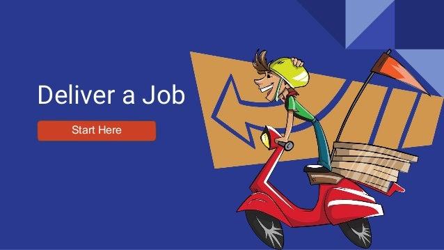 Deliver a Job Start Here