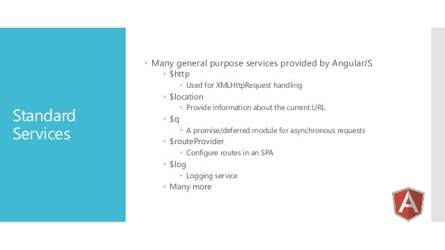 Many general purpose services provided by AngularJS  $http   Used for XMLHttpRequest handling   $location  Standard S...