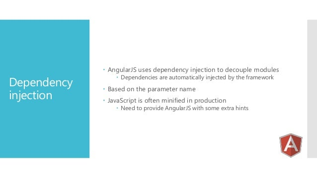  AngularJS uses dependency injection to decouple modules  Dependency injection   Dependencies are automatically injected...